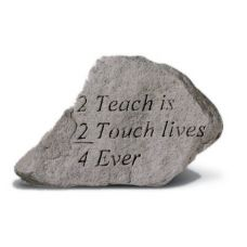 2 Teach Is 2 Touch Lives 4-Ever Cast Stone All Weatherproof Cast Stone