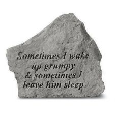 Sometimes I Wake Grumpy (Him) All Weatherproof Cast Stone