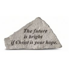 The Future Is Bright If Christ.. All Weatherproof Cast Stone